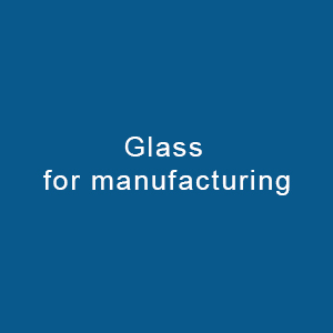 Glass For Manufacturing